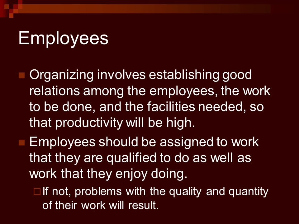 Employees Organizing involves establishing good relations among the employees, the work to be done, and the facilities needed, so that productivity wi