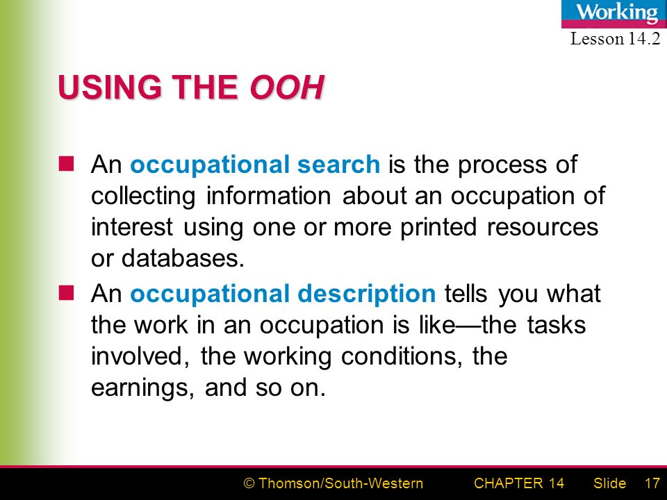© Thomson/South-WesternSlideCHAPTER 1417 USING THE OOH An occupational search is the process of collecting information about an occupation of interest using one or more printed resources or databases.