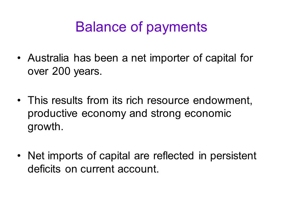 australian balance of payment What gives one reply is that the us dollar is in world demand and so there is a capacity to absorb the trade deficits but then how does that apply to australia, for example.