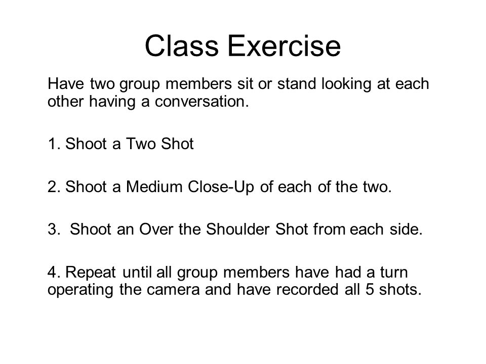 Class Exercise Have two group members sit or stand looking at each other having a conversation.