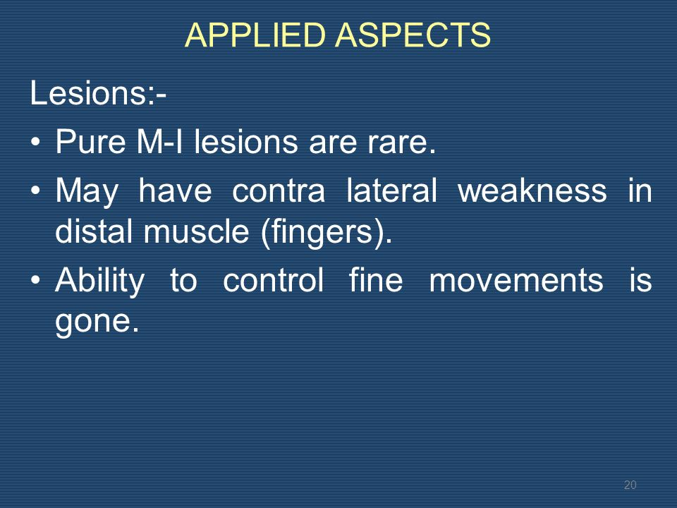 APPLIED ASPECTS Lesions:- Pure M-I lesions are rare.