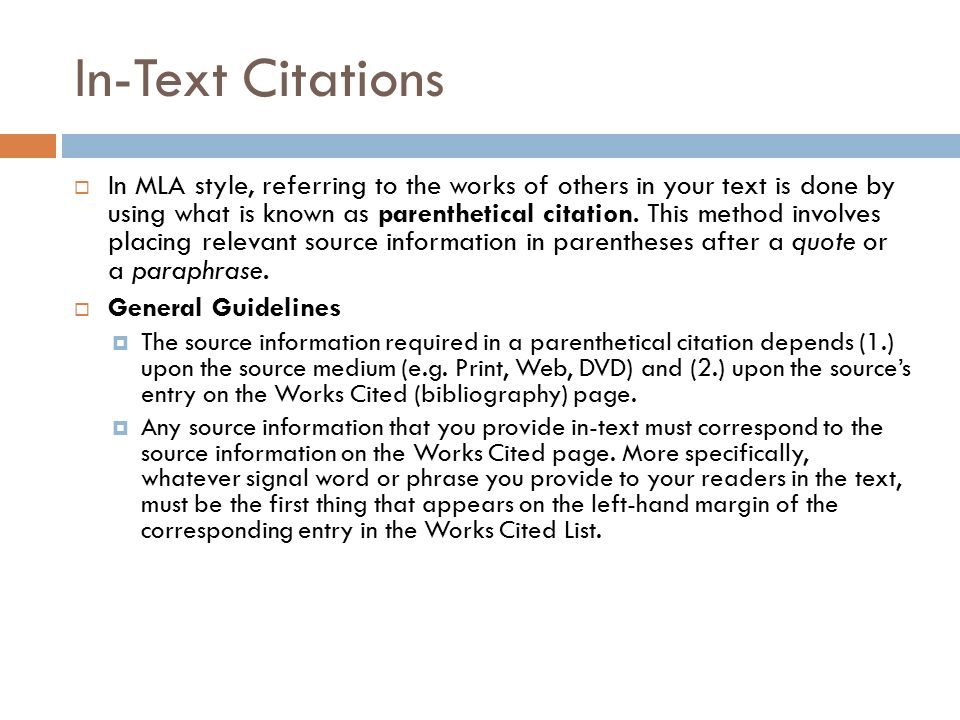 In-Text Citations  In MLA style, referring to the works of others in your text is done by using what is known as parenthetical citation.
