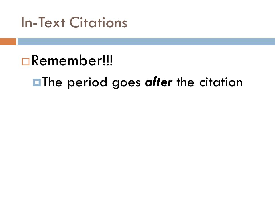 In-Text Citations  Remember!!!  The period goes after the citation