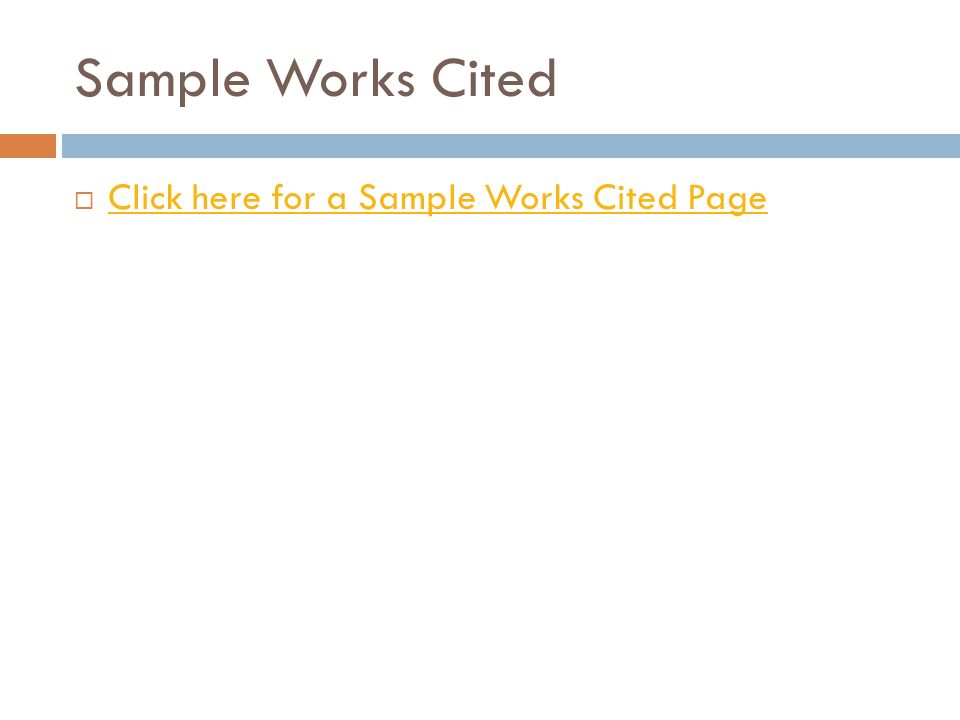Sample Works Cited  Click here for a Sample Works Cited Page Click here for a Sample Works Cited Page
