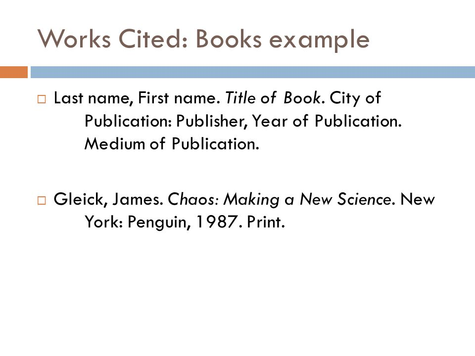 Works Cited: Books example  Last name, First name.