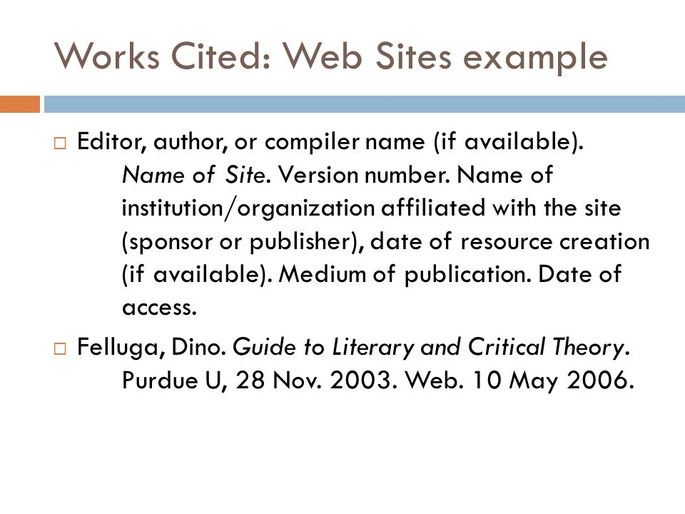 Works Cited: Web Sites example  Editor, author, or compiler name (if available).