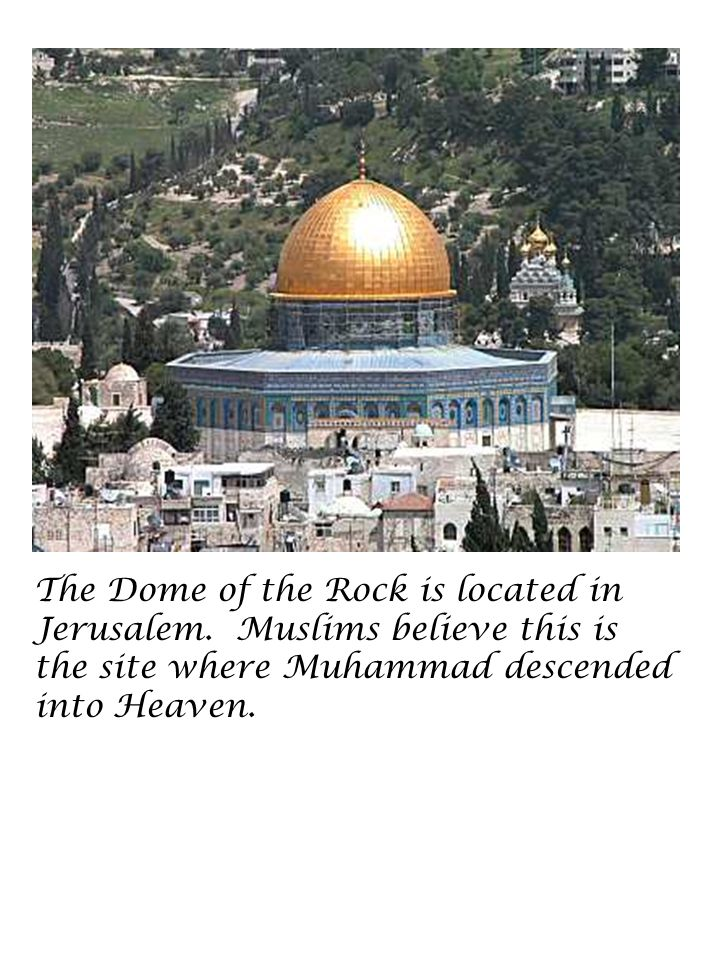 The Dome of the Rock is located in Jerusalem.