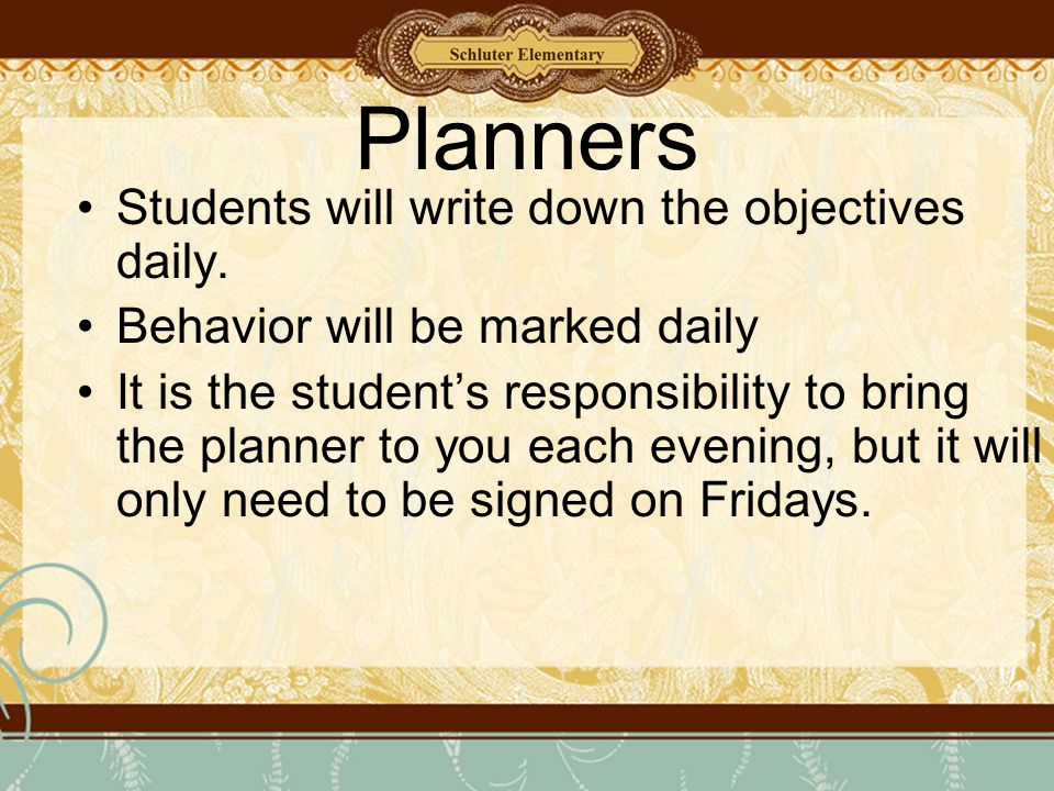 Planners Students will write down the objectives daily.