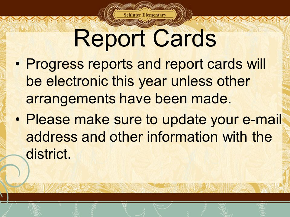 Report Cards Progress reports and report cards will be electronic this year unless other arrangements have been made.