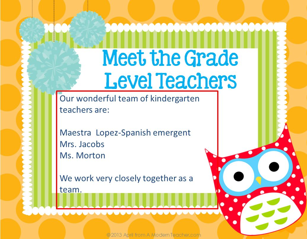 Our wonderful team of kindergarten teachers are: Maestra Lopez-Spanish emergent Mrs.