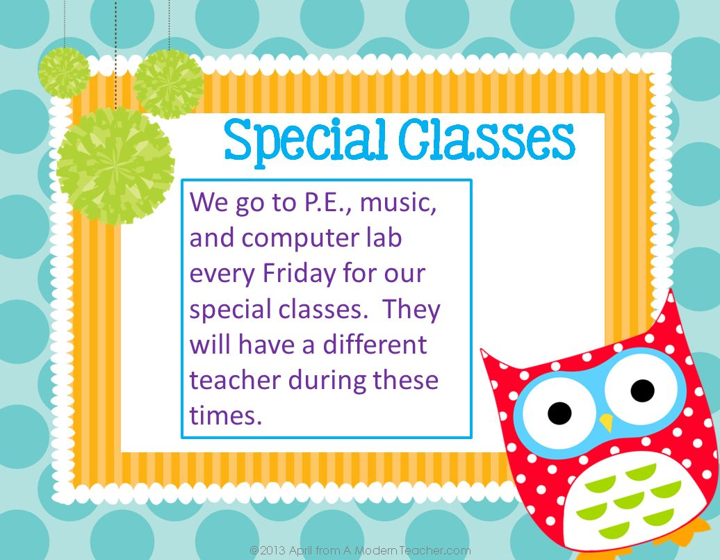 We go to P.E., music, and computer lab every Friday for our special classes.