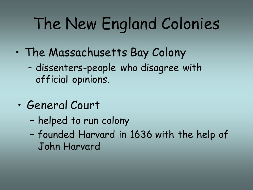 The New England Colonies The Massachusetts Bay Colony –dissenters-people who disagree with official opinions.