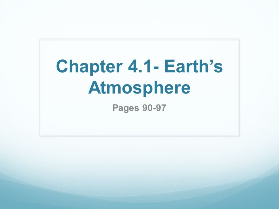 Chapter 4.1- Earth's Atmosphere Pages 90-97