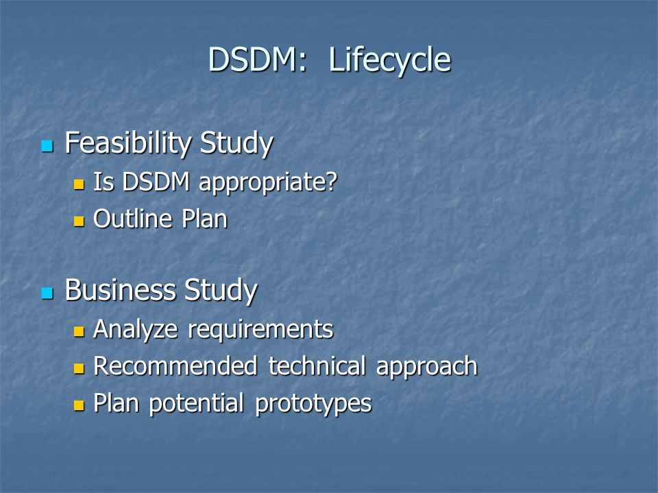 DSDM: Lifecycle Feasibility Study Feasibility Study Is DSDM appropriate.