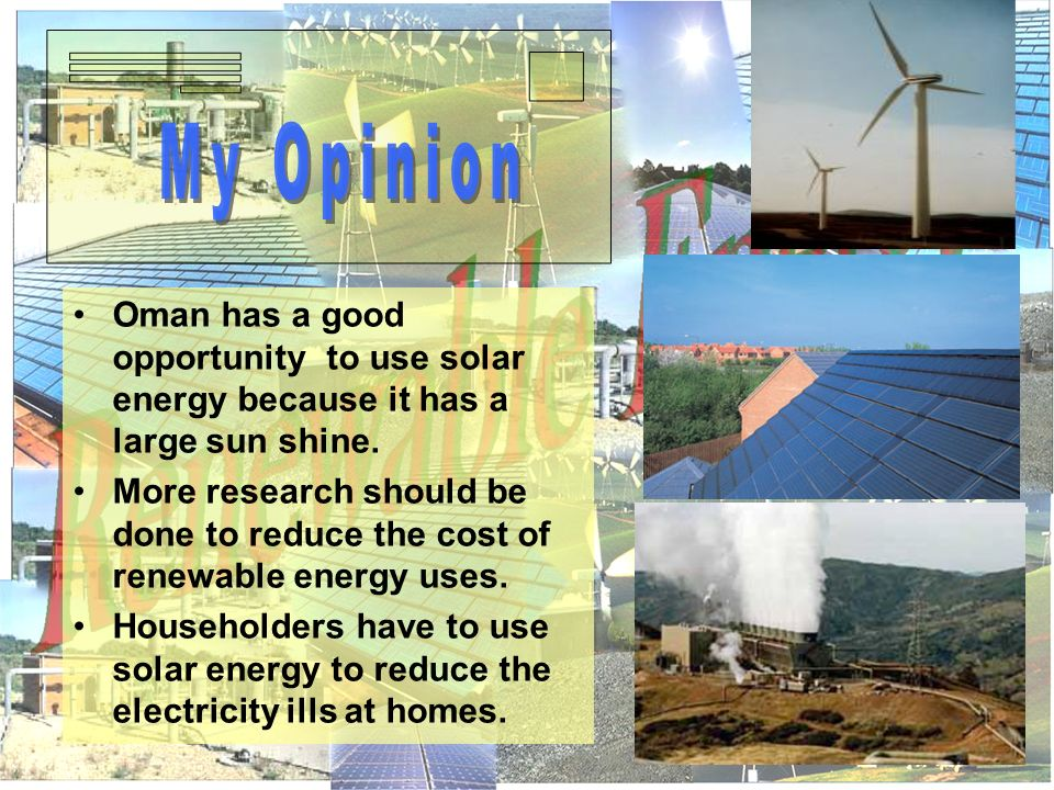 Oman has a good opportunity to use solar energy because it has a large sun shine.