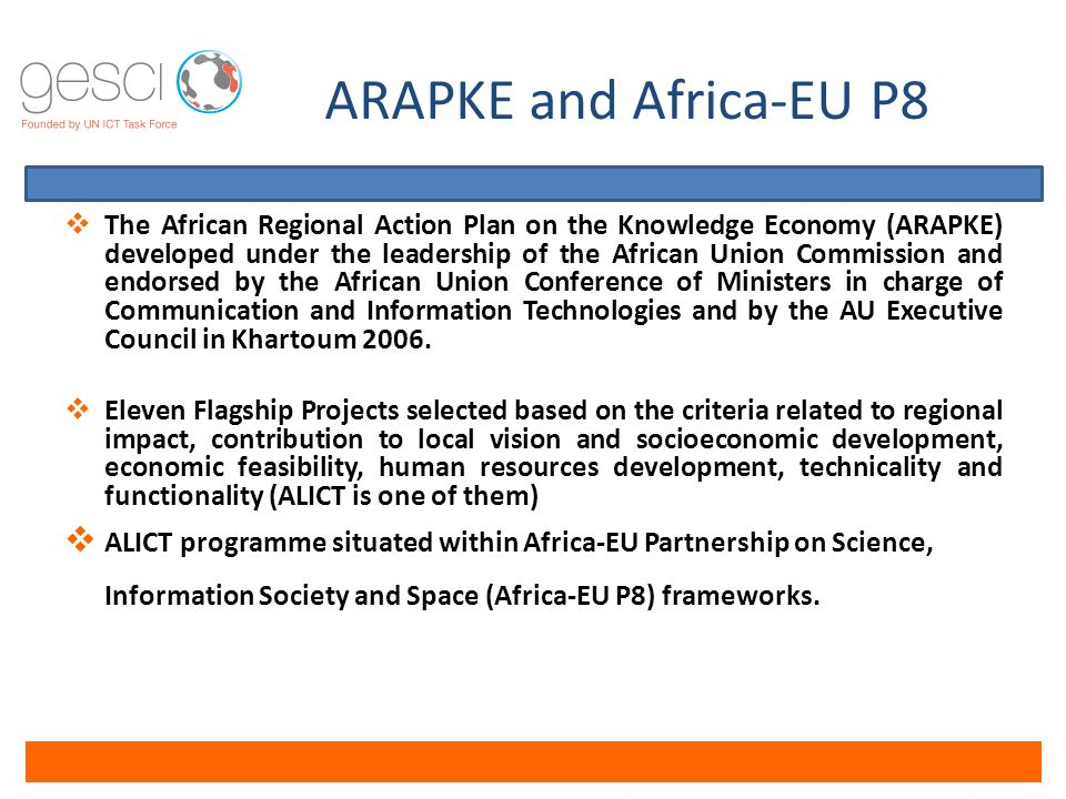 ARAPKE and Africa-EU P8  The African Regional Action Plan on the Knowledge Economy (ARAPKE) developed under the leadership of the African Union Commission and endorsed by the African Union Conference of Ministers in charge of Communication and Information Technologies and by the AU Executive Council in Khartoum 2006.
