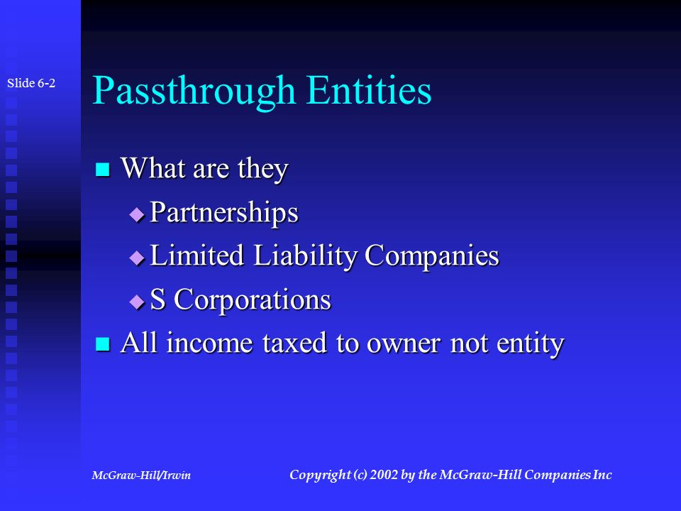 McGraw-Hill/Irwin Copyright (c) 2002 by the McGraw-Hill Companies Inc Principles of Taxation: Advanced Strategies Chapter 6 Chapter 6 Income and Allocation by Passthrough Entities Income and Allocation by Passthrough Entities Slide 6-1