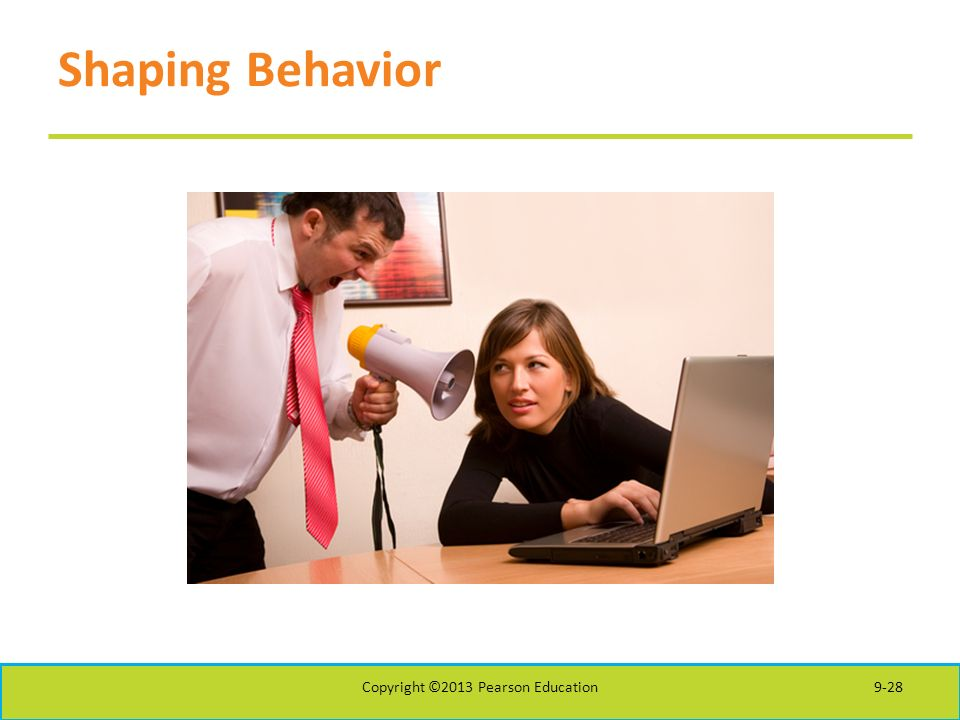 Shaping Behavior Copyright ©2013 Pearson Education9-28