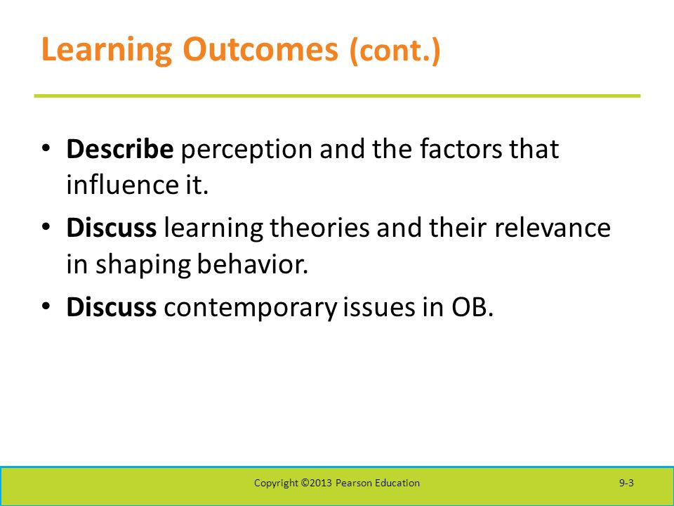 Learning Outcomes (cont.) Describe perception and the factors that influence it.