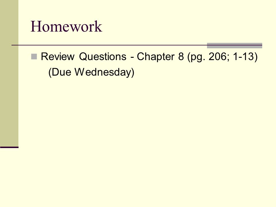 Homework Review Questions - Chapter 8 (pg. 206; 1-13) (Due Wednesday)
