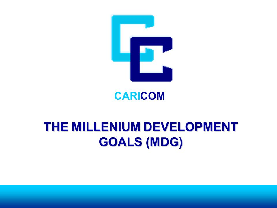 CARICOM THE MILLENIUM DEVELOPMENT GOALS (MDG)