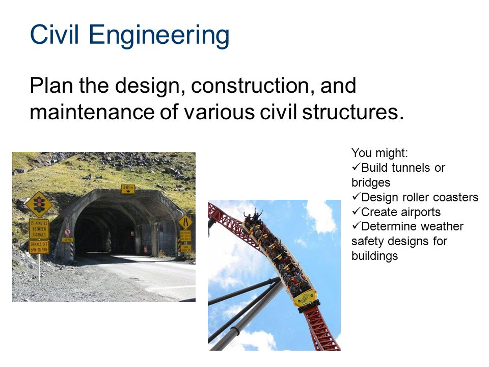 Civil Engineering Plan the design, construction, and maintenance of various civil structures.