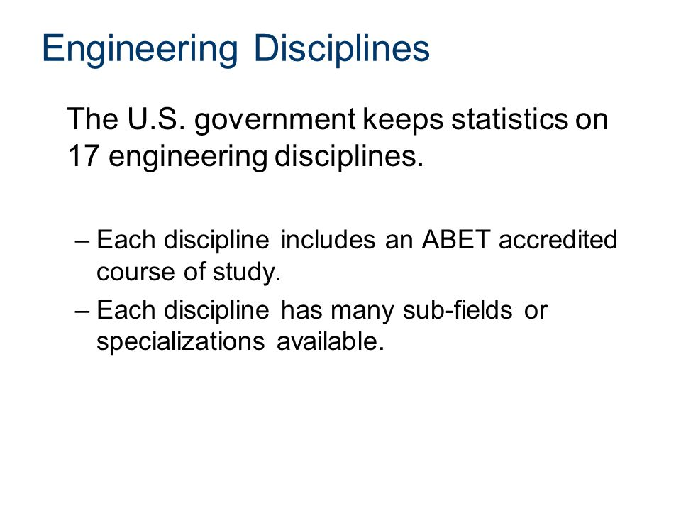 Engineering Disciplines The U.S. government keeps statistics on 17 engineering disciplines.