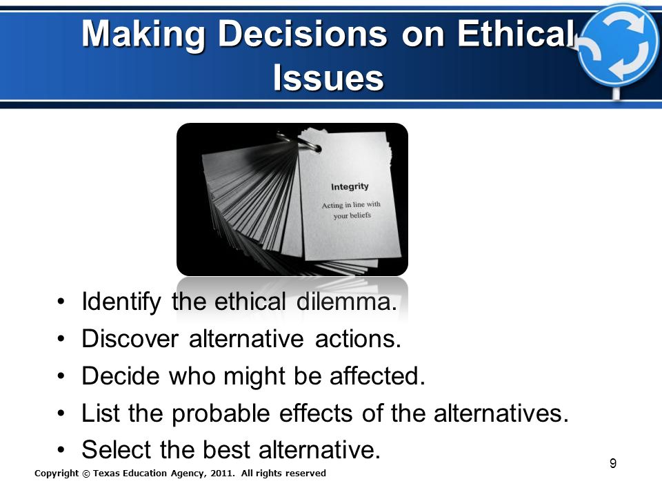 Making Decisions on Ethical Issues Identify the ethical dilemma.
