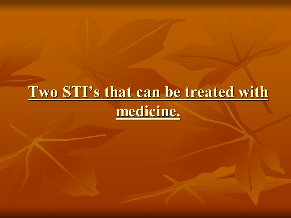 Two STI's that can be treated with medicine. Two STI's that can be treated with medicine.