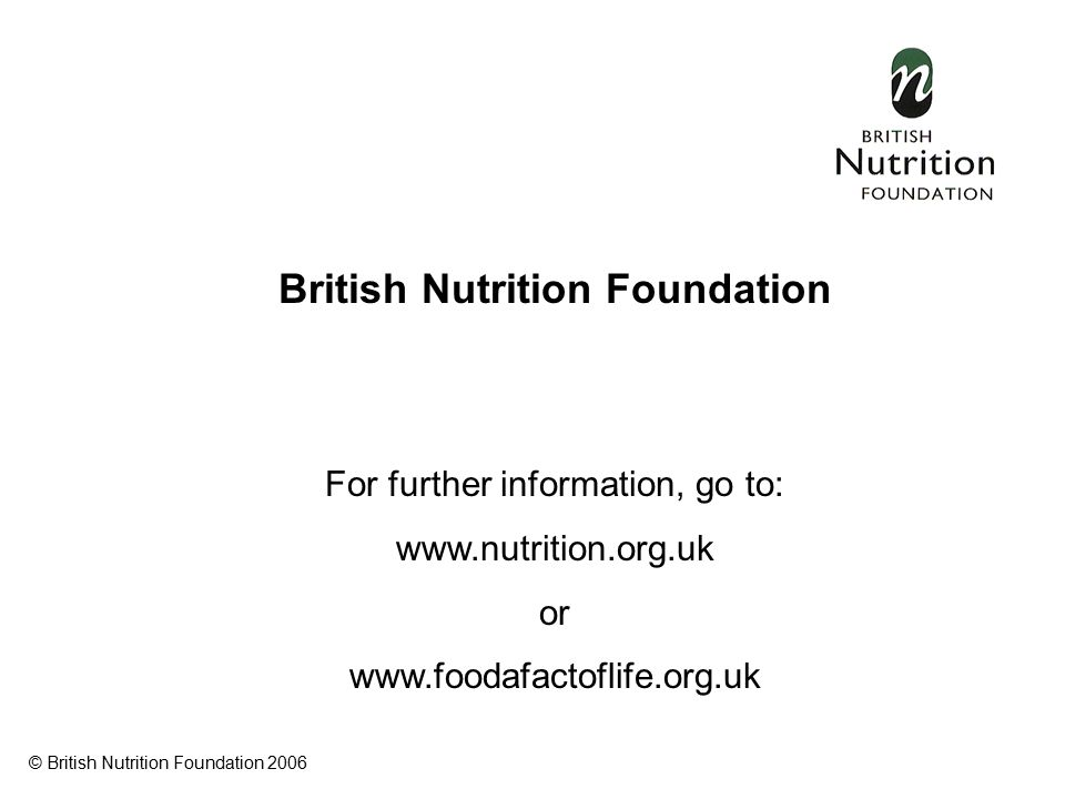 British Nutrition Foundation For further information, go to:   or   © British Nutrition Foundation 2006