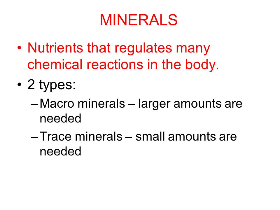 MINERALS Nutrients that regulates many chemical reactions in the body.