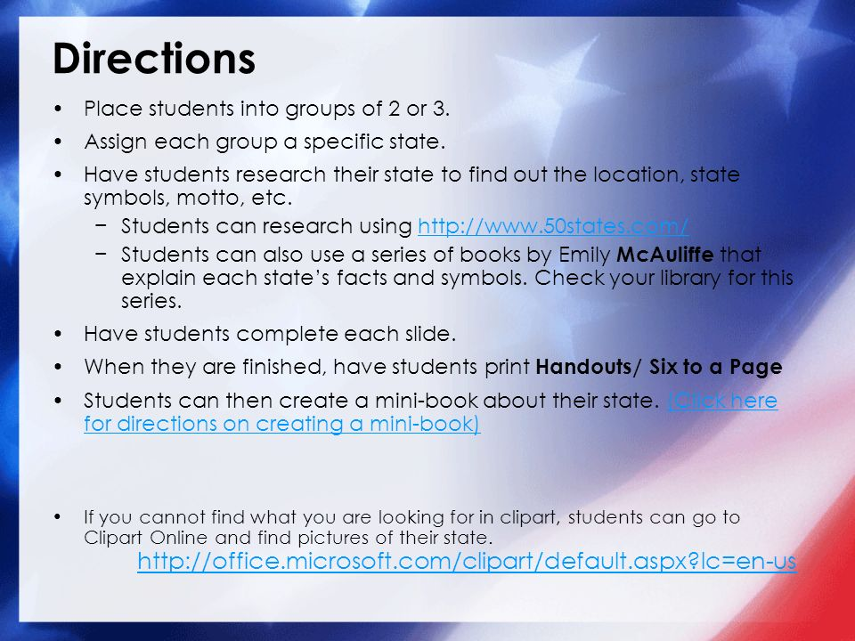Directions Place students into groups of 2 or 3. Assign each group a specific state.