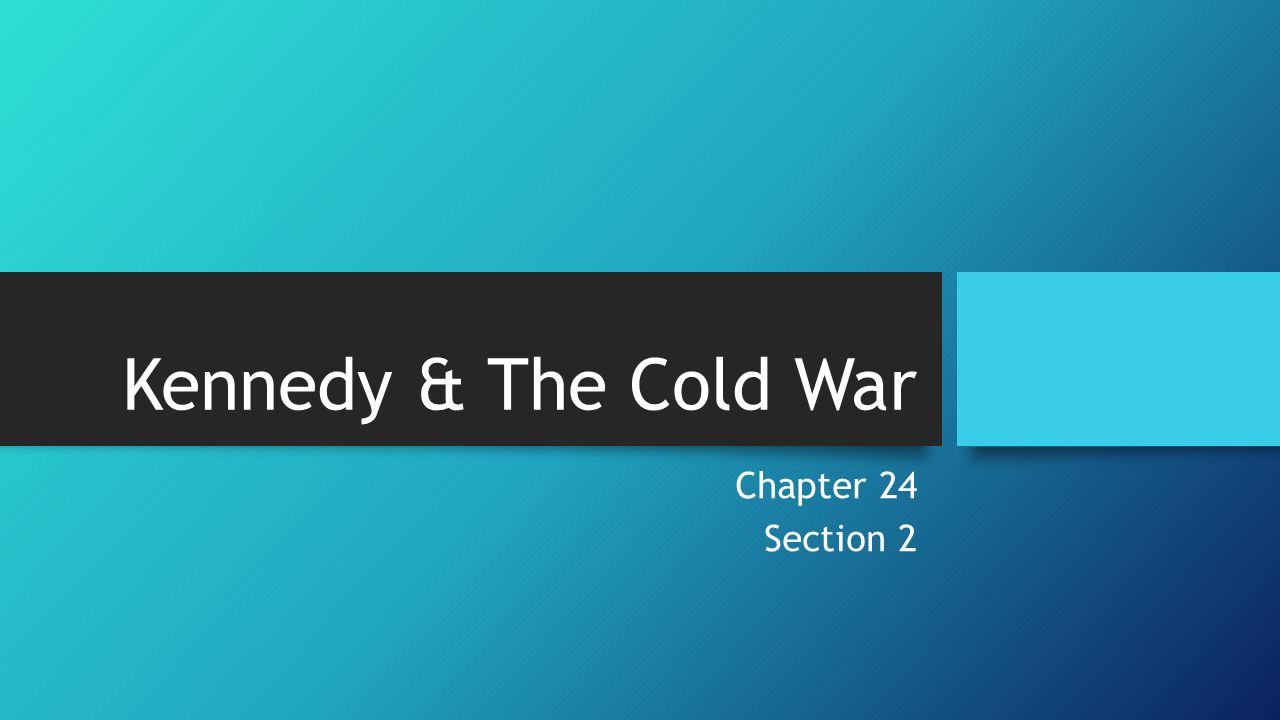 Kennedy & The Cold War Chapter 24 Section 2