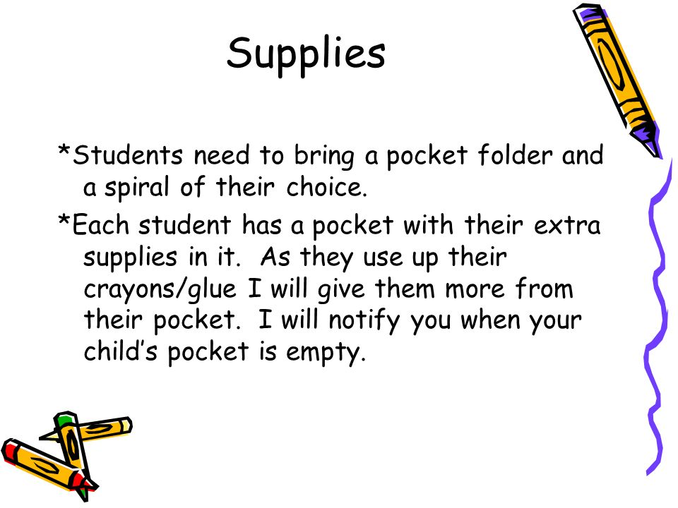 Supplies *Students need to bring a pocket folder and a spiral of their choice.