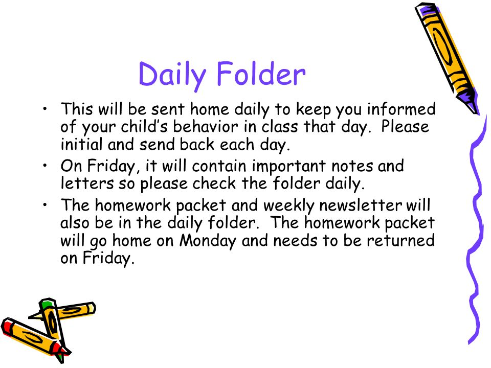 Daily Folder This will be sent home daily to keep you informed of your child's behavior in class that day.