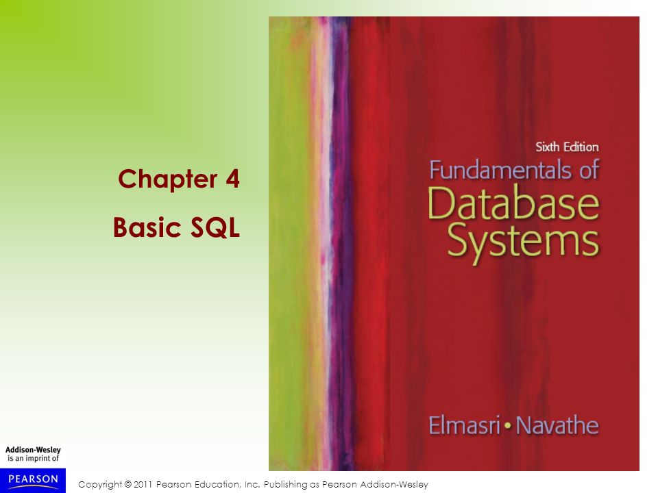 Copyright © 2011 Pearson Education, Inc. Publishing as Pearson Addison-Wesley Chapter 4 Basic SQL