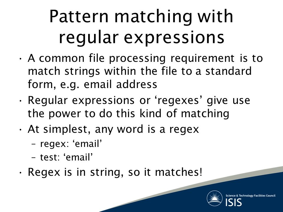 Pattern matching with regular expressions A common file processing requirement is to match strings within the file to a standard form, e.g.