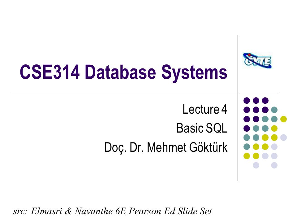 CSE314 Database Systems Lecture 4 Basic SQL Doç. Dr.