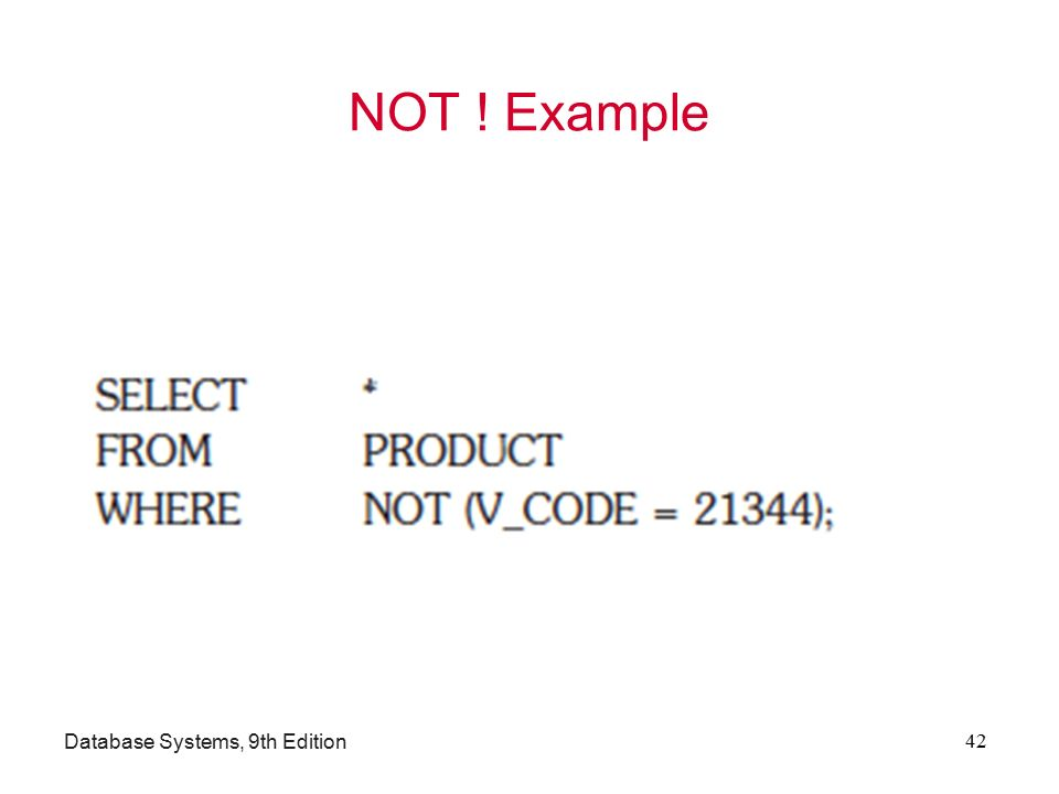 NOT ! Example Database Systems, 9th Edition 42
