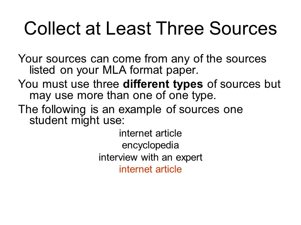 Collect at Least Three Sources Your sources can come from any of the sources listed on your MLA format paper.