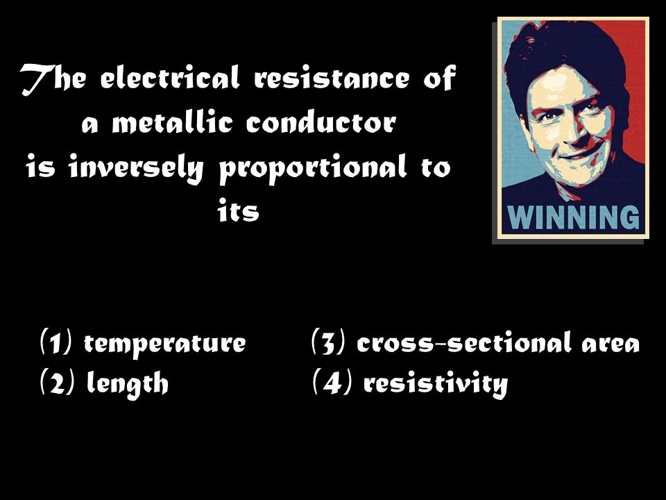 The electrical resistance of a metallic conductor is inversely proportional to its (1) temperature (3) cross-sectional area (2) length (4) resistivity