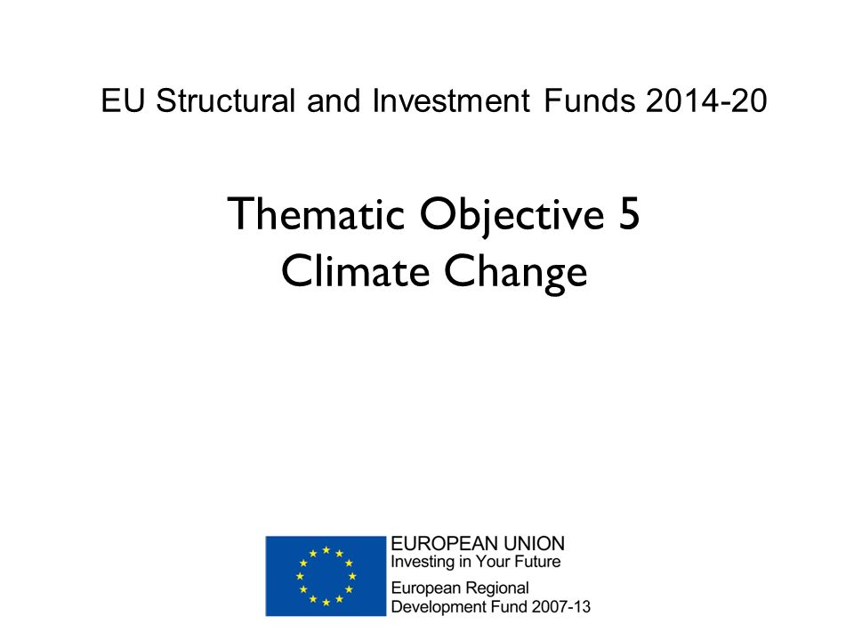 EU Structural and Investment Funds Thematic Objective 5 Climate Change