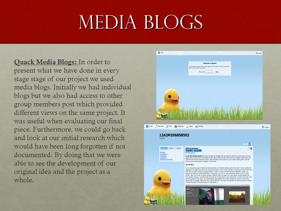 Media Blogs Quack Media Blogs: In order to present what we have done in every stage stage of our project we used media blogs.