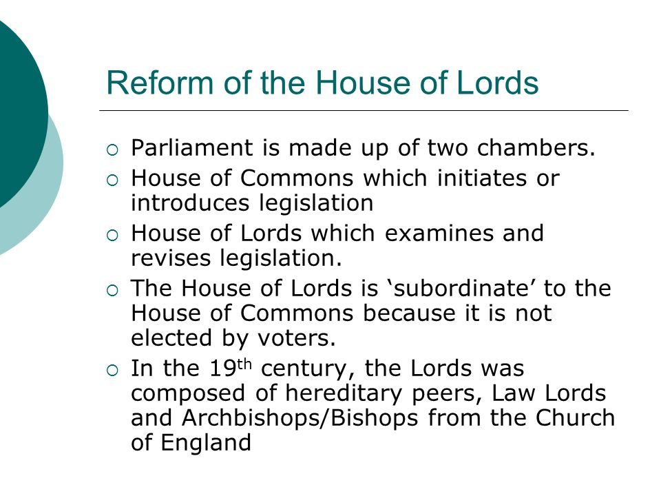 Reform of the House of Lords  Parliament is made up of two chambers.