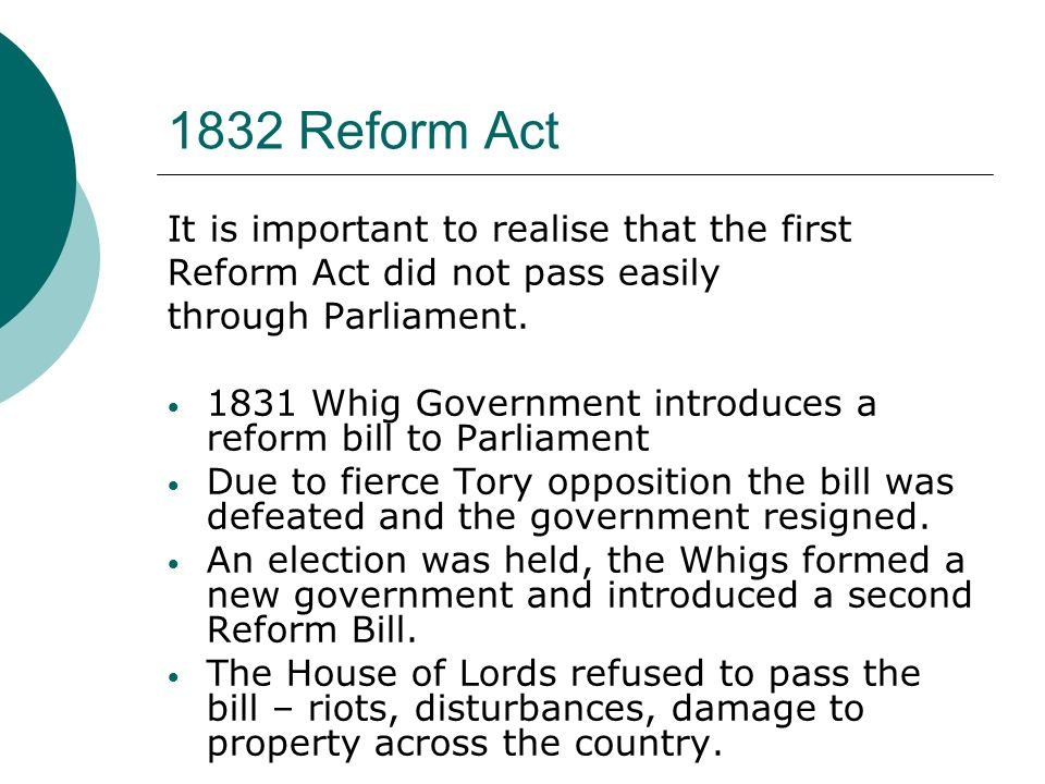 1832 Reform Act It is important to realise that the first Reform Act did not pass easily through Parliament.