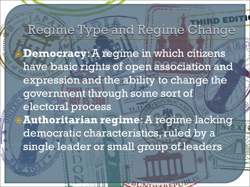  Democracy: A regime in which citizens have basic rights of open association and expression and the ability to change the government through some sor
