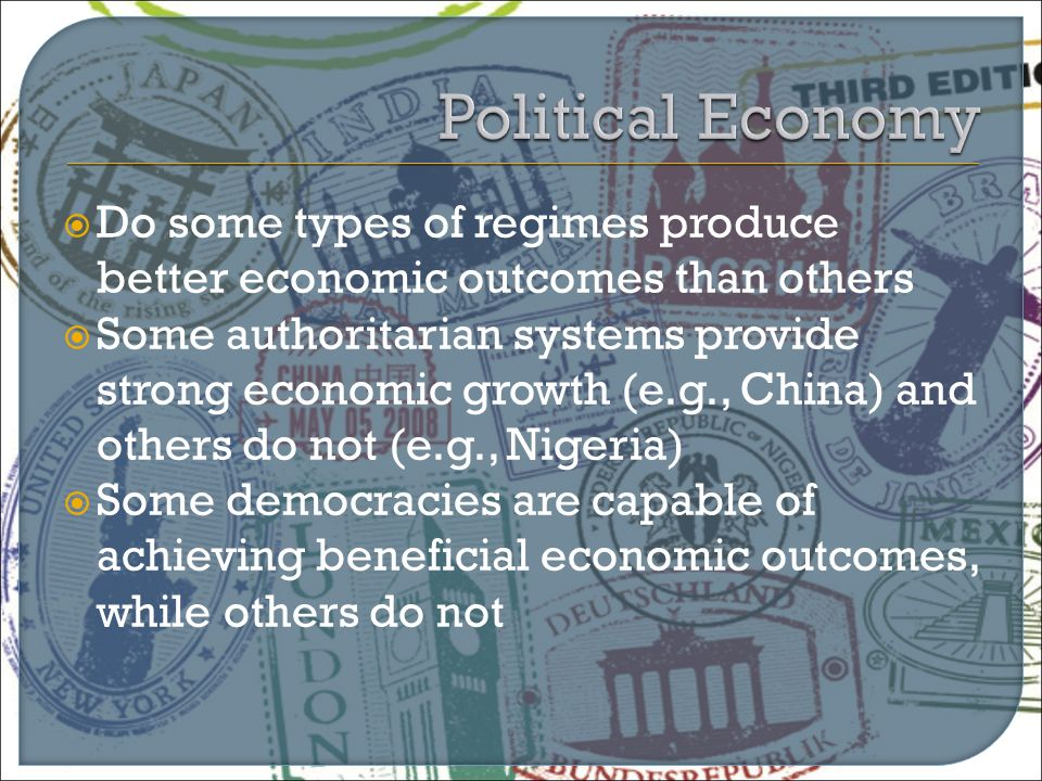  Do some types of regimes produce better economic outcomes than others  Some authoritarian systems provide strong economic growth (e.g., China) and