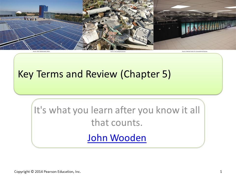 Copyright © 2014 Pearson Education, Inc. 1 It s what you learn after you know it all that counts.