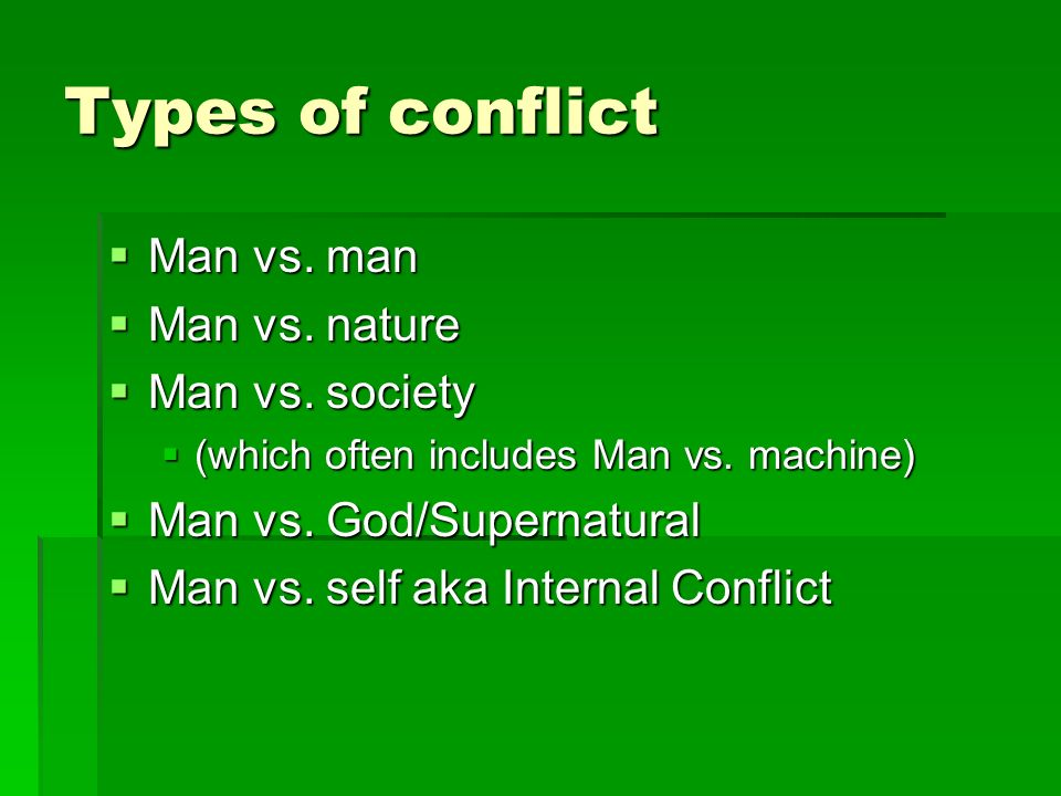 Types of conflict  Man vs. man  Man vs. nature  Man vs.