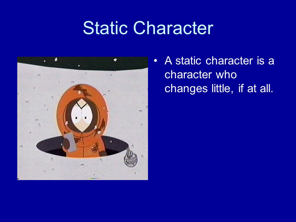 Static Character A static character is a character who changes little, if at all.